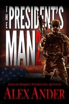 The President's Man 2 ebook by Alex Ander