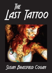 The Last Tattoo, A Short Story ebook by Susan Brassfield Cogan