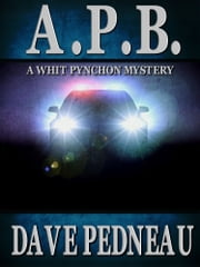 A.P.B. - A Whit Pynchon Mystery ebook by Dave Pedneau