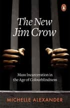 The New Jim Crow - Mass Incarceration in the Age of Colourblindness ebook by Michelle Alexander