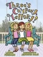 Three's Company, Mallory! eBook by Jennifer Kalis, Laurie Friedman