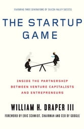 The Startup Game - Inside the Partnership between Venture Capitalists and Entrepreneurs ebook by William H. Draper