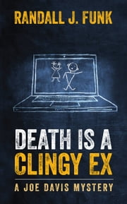 Death is a Clingy Ex ebook by Randall J. Funk