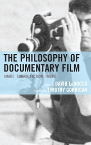 The Philosophy of Documentary Film ebook by David LaRocca, Timothy Corrigan, Diana Allan,...