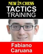 Tactics Training - Fabiano Caruana ebook by Frank Erwich