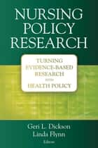 Nursing Policy Research ebook by Dr. Geri Dickson, PhD, RN,Dr. Linda Flynn, PhD, RN