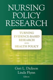 Nursing Policy Research - Turning Evidence-Based Research into Health Policy ebook by Dr. Geri Dickson, PhD, RN,...