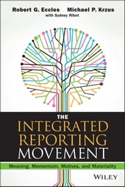 The Integrated Reporting Movement - Meaning, Momentum, Motives, and Materiality ebook by Robert G. Eccles,Michael P. Krzus