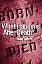 What Happens After Death ebook by David Winter