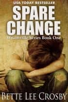Spare Change ebook by Bette Lee Crosby