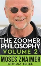 The Zoomer Philosophy - Volume 2 ebook by Moses Znaimer, Jay Teitel