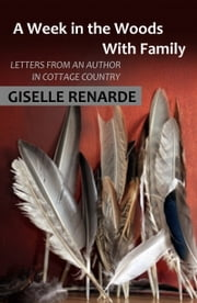 A Week in the Woods with Family: Letters from an Author in Cottage Country ebook by Giselle Renarde