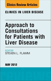 Approach to Consultations for Patients with Liver Disease, An Issue of Clinics in Liver Disease - E-Book ebook by Steven L. Flamm, MD
