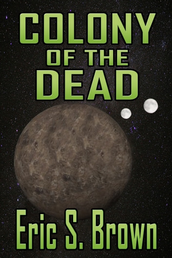 Colony of The Dead ebook by Eric S. Brown