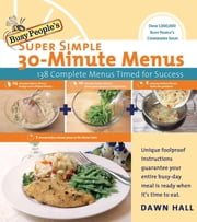 Busy People's Super Simple 30-Minute Menus - 137 Complete Meals Timed for Success ebook by Dawn Hall