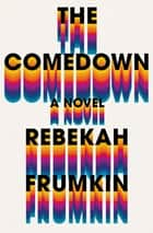 The Comedown - A Novel ebook by Rebekah Frumkin