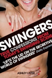 Swingers - True confessions from today's swinging scene ebook by Ashley Lister
