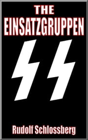 The Einsatzgruppen ebook by Rudolf Schlossberg
