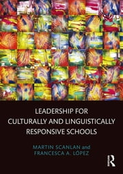 Leadership for Culturally and Linguistically Responsive Schools ebook by Martin Scanlan,Francesca A. López