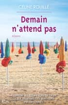 Demain n'attend pas ebook by Céline Rouillé