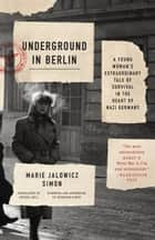 Underground in Berlin - A Young Woman's Extraordinary Tale of Survival in the Heart of Nazi Germany ebook by Marie Jalowicz Simon, Anthea Bell, Hermann Simon,...