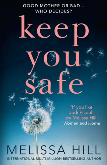 Keep You Safe: A tear-jerking and compelling story that will make you think from the international multi-million bestselling author ebook by Melissa Hill