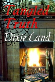 Tangled Truth ebook by Dixie Land