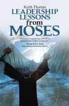 Leadership Lessons from Moses eBook by Keith Thomas