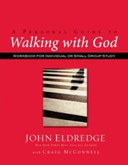 A Personal Guide to Walking with God ebook by John Eldredge