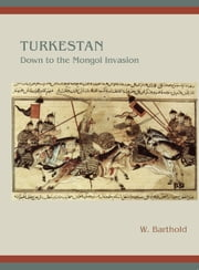 Turkestan Down to the Mongol Invasion ebook by W. Barthold