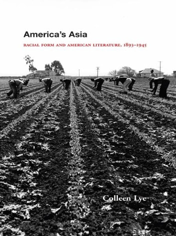 America's Asia - Racial Form and American Literature, 1893-1945 ebook by Colleen Lye