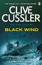 Black Wind - Dirk Pitt #18 ebook by Clive Cussler, Dirk Cussler
