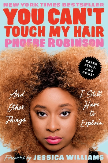 You Can't Touch My Hair Deluxe - And Other Things I Still Have to Explain ebook by Phoebe Robinson