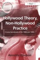 Hollywood Theory, Non-Hollywood Practice - Cinema Soundtracks in the 1980s and 1990s ebook by Annette Davison