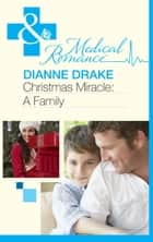 Christmas Miracle: A Family (Mills & Boon Medical) eBook by Dianne Drake