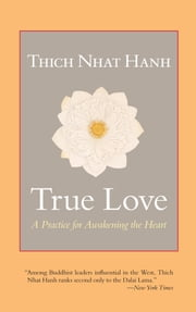 True Love - A Practice for Awakening the Heart ebook by Thich Nhat Hanh