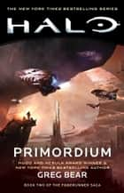 Halo: Primordium - Book Two of the Forerunner Saga ebook by Greg Bear