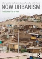 Now Urbanism - The Future City is Here ebook by Jeffrey Hou, Benjamin Spencer, Thaisa Way,...