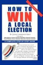 How To Win A Local Election, Revised ebook by M. Andrew Grey