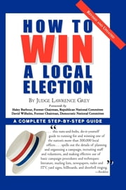 How To Win A Local Election, Revised - A Complete Step-by-Step Guide ebook by M. Andrew Grey