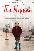 The Nipper: The heartbreaking true story of a little boy and his violent childhood in working-class Dundee ebook by