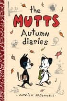 The Mutts Autumn Diaries ebook by Patrick McDonnell