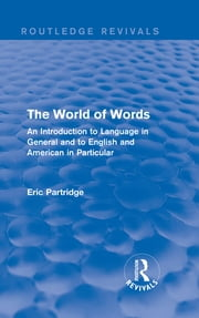 The World of Words - An Introduction to Language in General and to English and American in Particular ebook by Eric Partridge