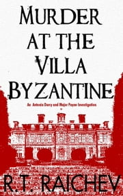 Murder at the Villa Byzantine - An Antonia Darcy and Major Payne Investigation ebook by R.T. Raichev