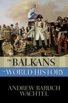 The Balkans in World History ebook by Andrew Baruch Wachtel