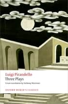 Three Plays - Six Characters in Search of an Author, Henry IV, The Mountain Giants ebook by Luigi Pirandello, Anthony Mortimer