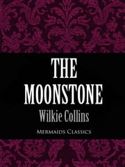 The Moonstone (Mermaids Classics) - A Romance ebook by Wilkie Collins