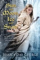 Sun and Moon, Ice and Snow ebook by Jessica Day George