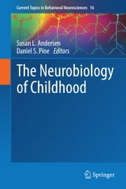 The Neurobiology of Childhood ebook by Susan L. Andersen,Daniel S. Pine