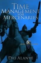 Time Mgmt for Mercenaries ebook by Dai Alanye